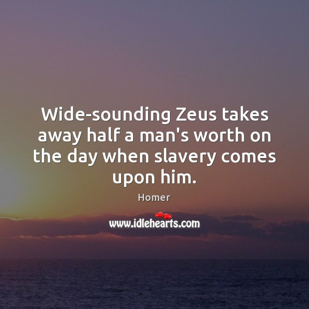 Wide-sounding Zeus takes away half a man's worth on the day when slavery comes upon him. Image