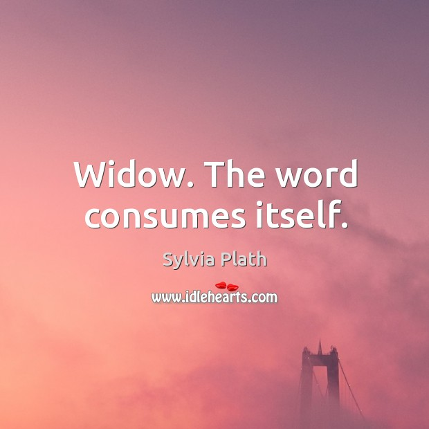 Image, Widow. The word consumes itself.