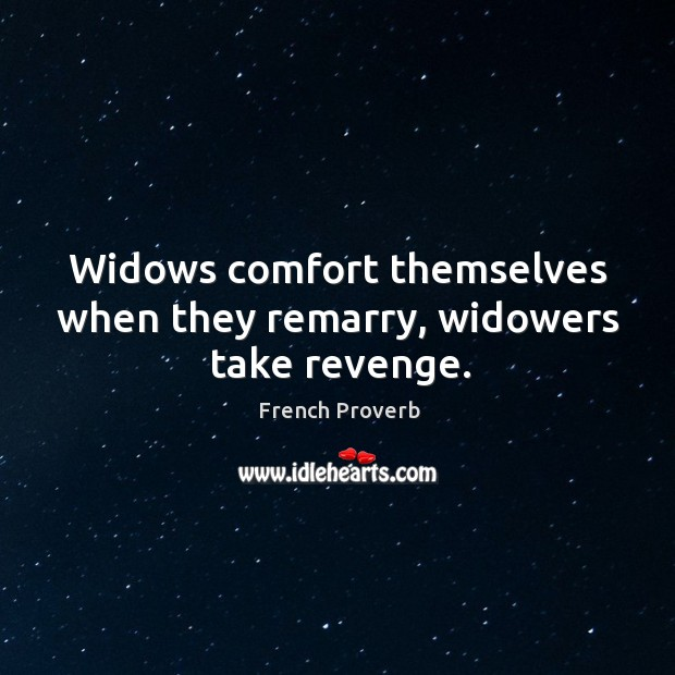 Image, Widows comfort themselves when they remarry, widowers take revenge.