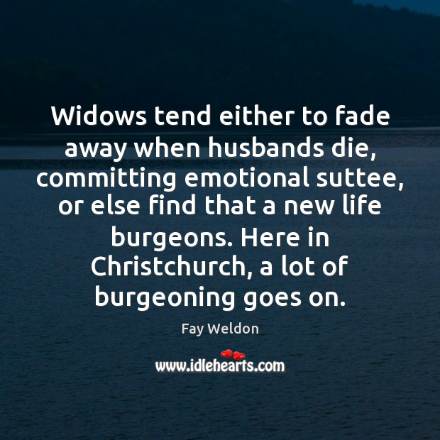Image, Widows tend either to fade away when husbands die, committing emotional suttee,