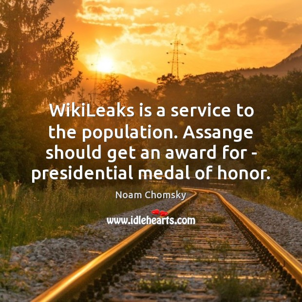 WikiLeaks is a service to the population. Assange should get an award Noam Chomsky Picture Quote