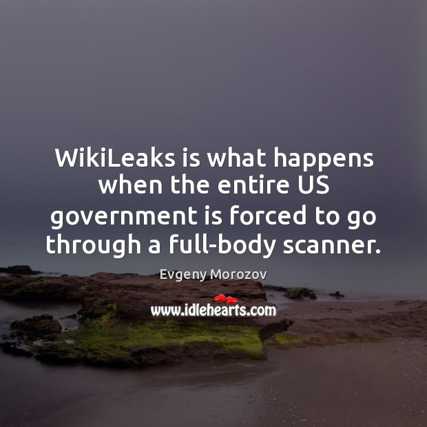 Image, WikiLeaks is what happens when the entire US government is forced to