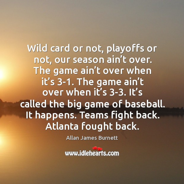 Image, Wild card or not, playoffs or not, our season ain't over.