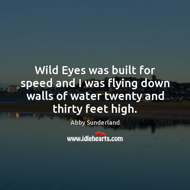 Wild Eyes was built for speed and I was flying down walls Image