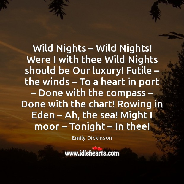 Wild Nights – Wild Nights! Were I with thee Wild Nights should be Emily Dickinson Picture Quote