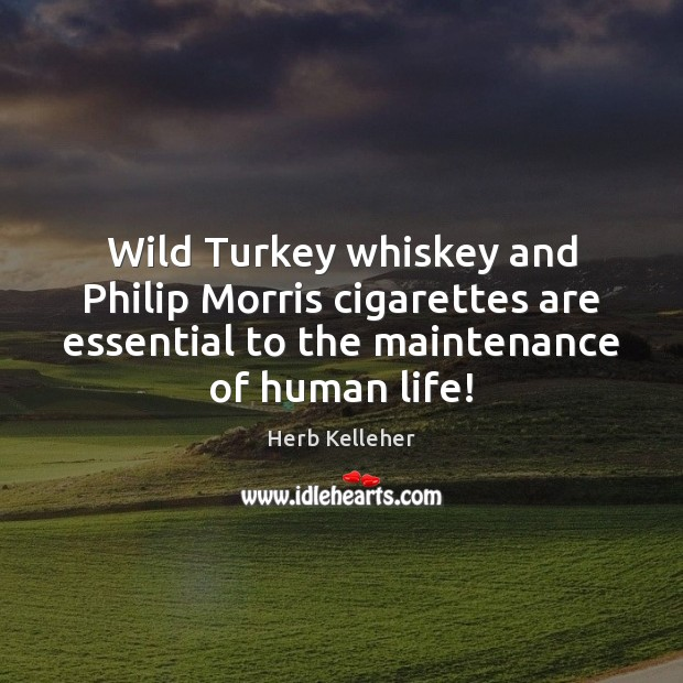 Wild Turkey whiskey and Philip Morris cigarettes are essential to the maintenance Image