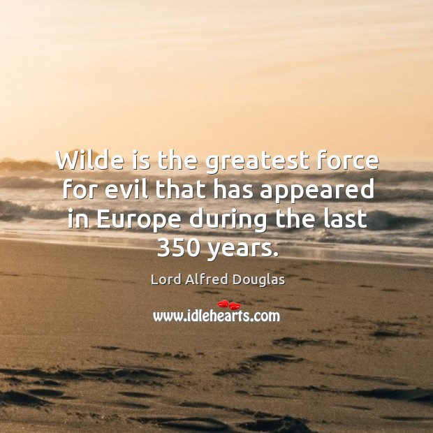 Wilde is the greatest force for evil that has appeared in europe during the last 350 years. Image