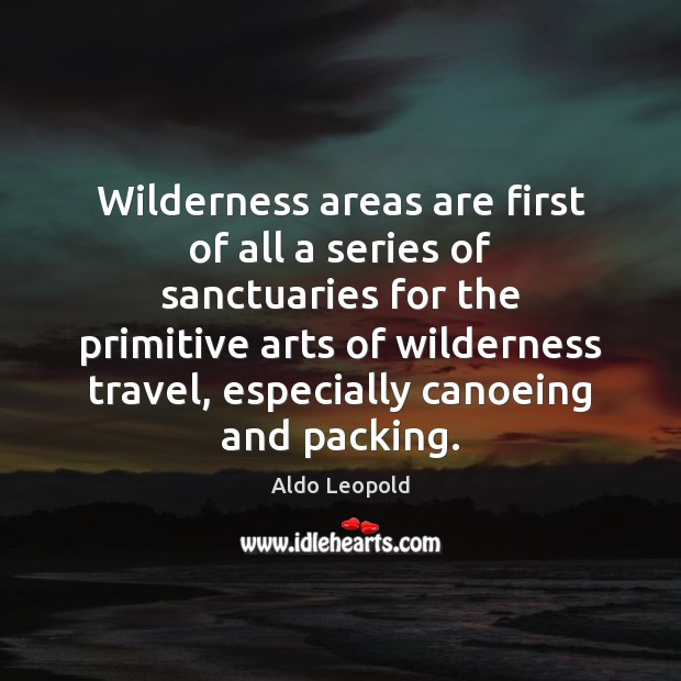 Wilderness areas are first of all a series of sanctuaries for the Image