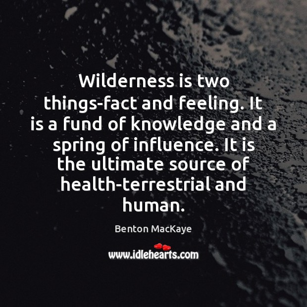 Image, Wilderness is two things-fact and feeling. It is a fund of knowledge