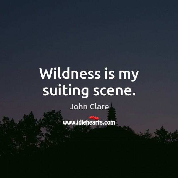 Wildness is my suiting scene. Image