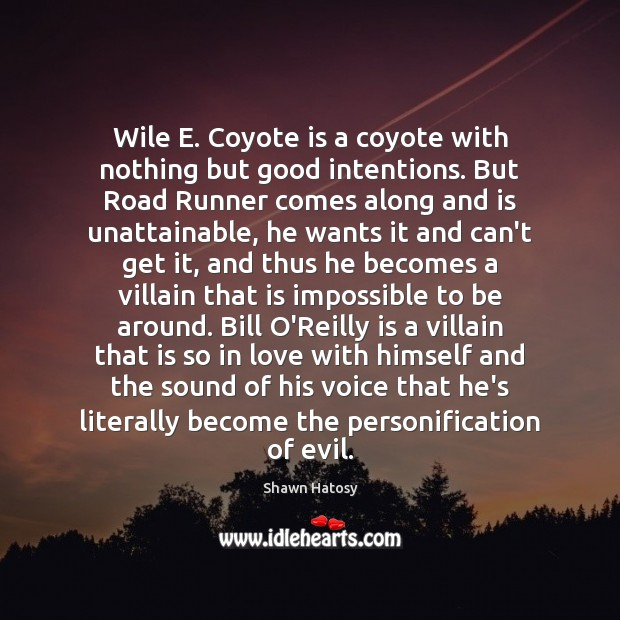 Wile E. Coyote is a coyote with nothing but good intentions. But Good Intentions Quotes Image