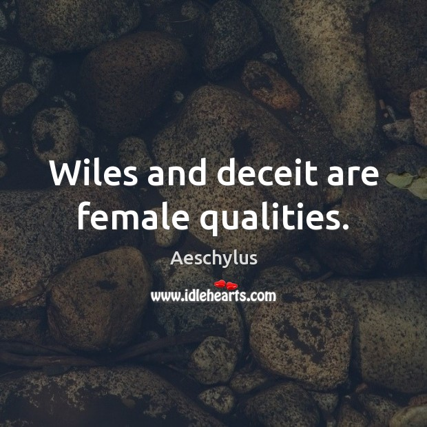Image, Wiles and deceit are female qualities.