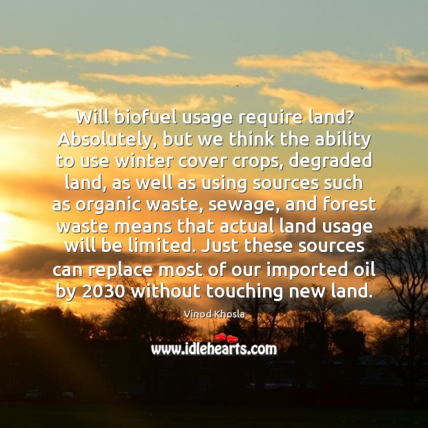 Will biofuel usage require land? Absolutely, but we think the ability to Image
