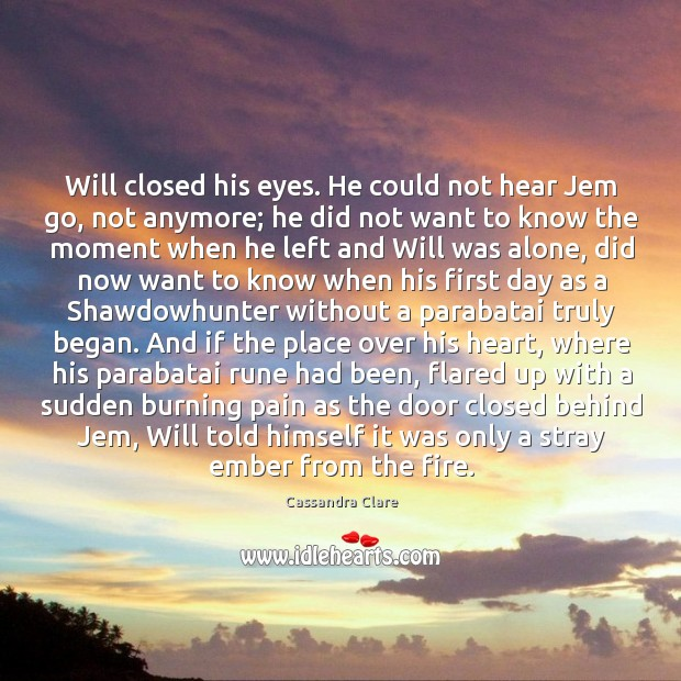 Image, Will closed his eyes. He could not hear Jem go, not anymore;