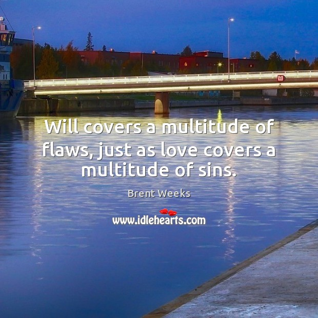 Image, Will covers a multitude of flaws, just as love covers a multitude of sins.
