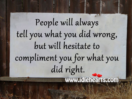 People Will Always Tell You What You Did Wrong
