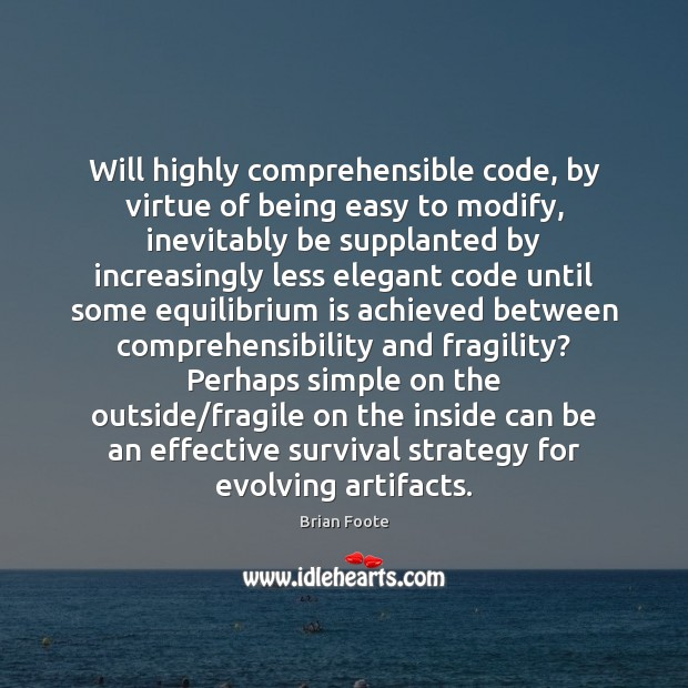 Image, Will highly comprehensible code, by virtue of being easy to modify, inevitably