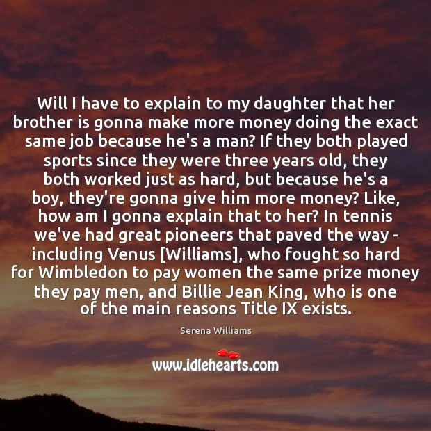 Will I have to explain to my daughter that her brother is Serena Williams Picture Quote