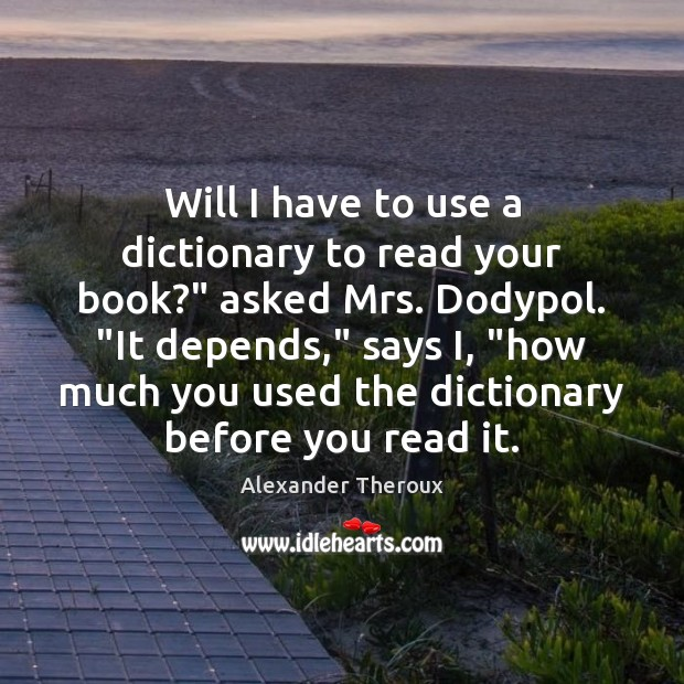 "Image, Will I have to use a dictionary to read your book?"" asked"