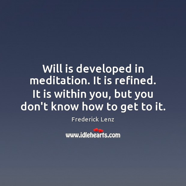 Will is developed in meditation. It is refined. It is within you, Image