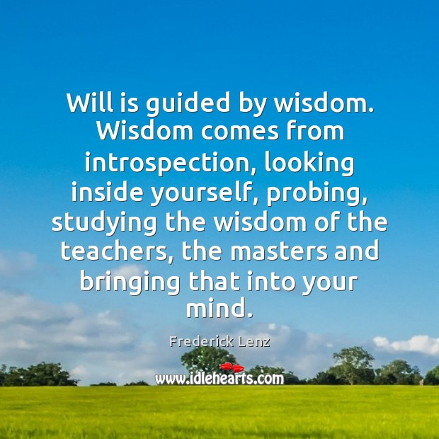 Will is guided by wisdom. Wisdom comes from introspection, looking inside yourself, Image