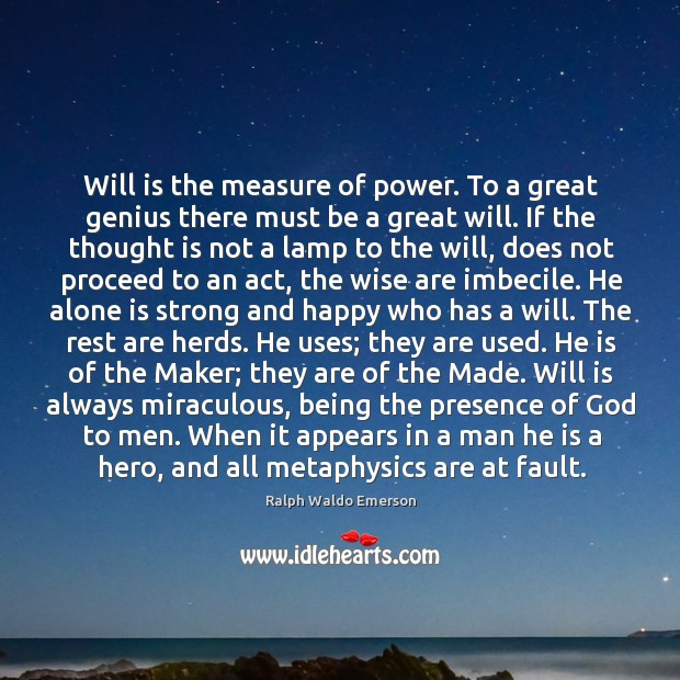 Image, Will is the measure of power. To a great genius there must