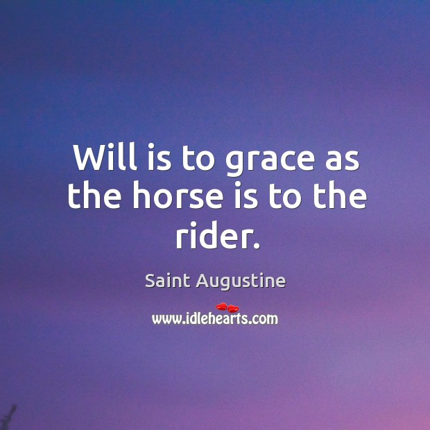Will is to grace as the horse is to the rider. Image