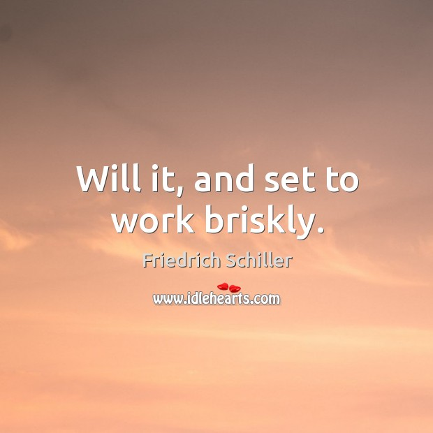 Will it, and set to work briskly. Image