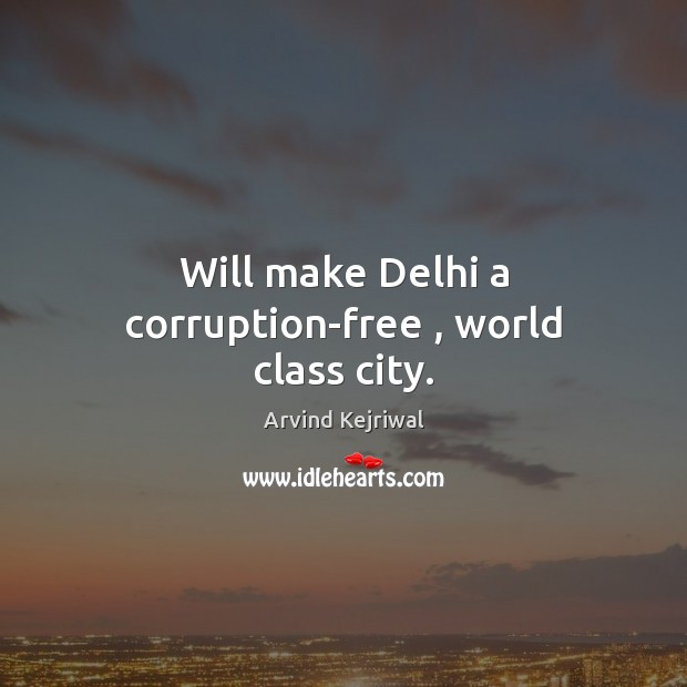 Will make Delhi a corruption-free , world class city. Image