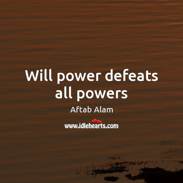 Will power defeats all powers Will Power Quotes Image