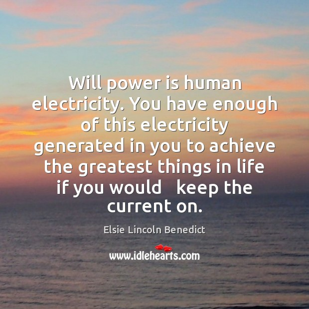 Will power is human electricity. You have enough of this electricity generated Will Power Quotes Image