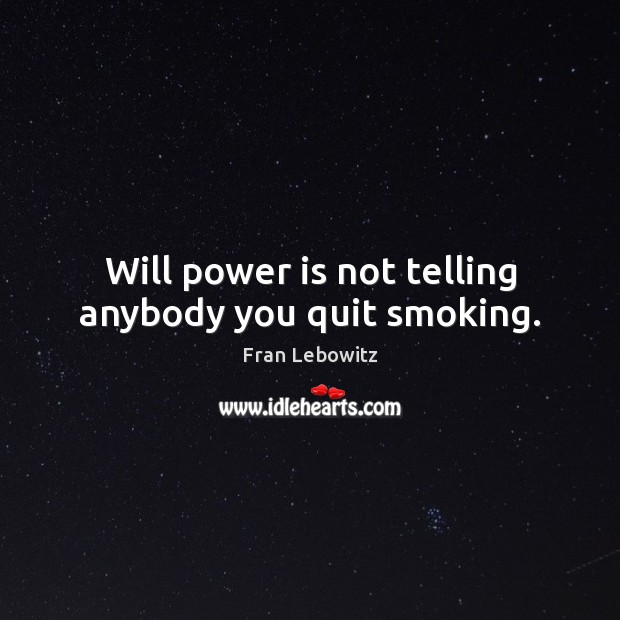 Will power is not telling anybody you quit smoking. Will Power Quotes Image