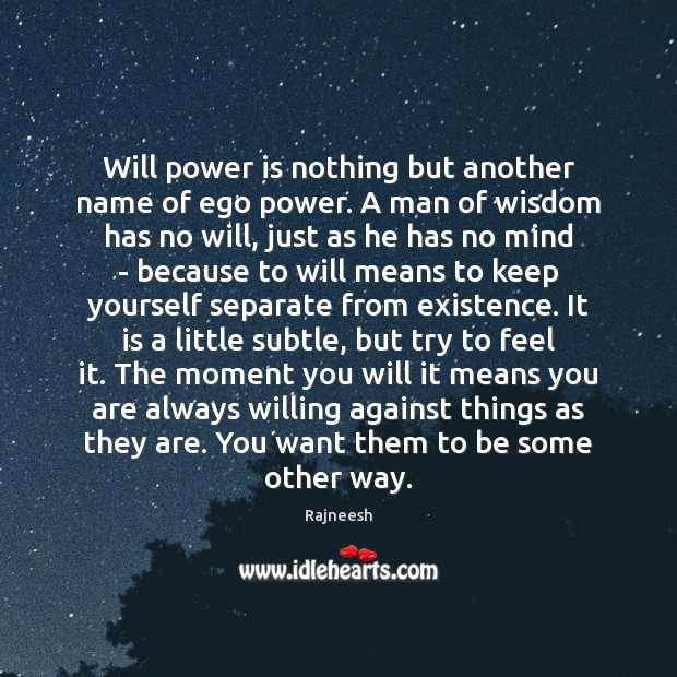 Will power is nothing but another name of ego power. A man Will Power Quotes Image