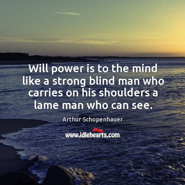 Will power is to the mind like a strong blind man who carries on his shoulders Will Power Quotes Image