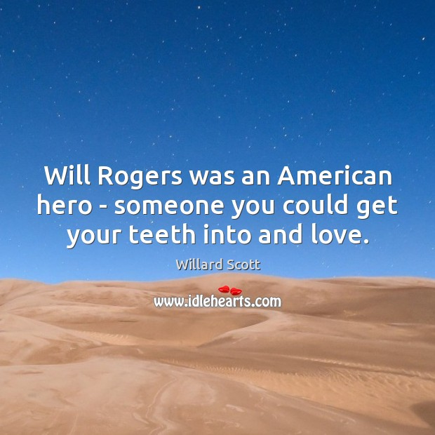 Image, Will Rogers was an American hero – someone you could get your teeth into and love.