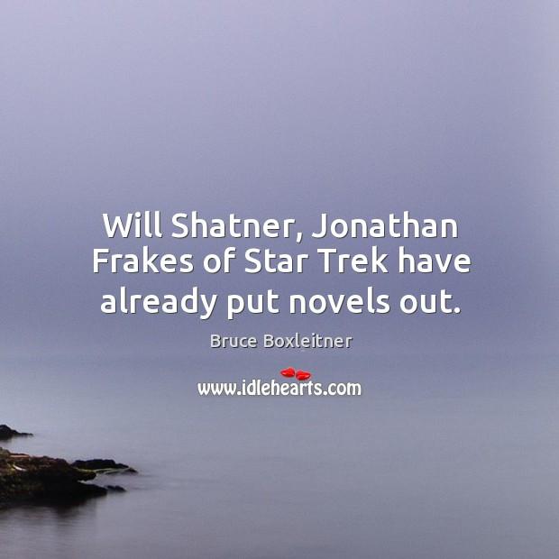 Will shatner, jonathan frakes of star trek have already put novels out. Image