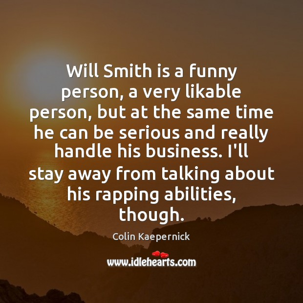 Image, Will Smith is a funny person, a very likable person, but at