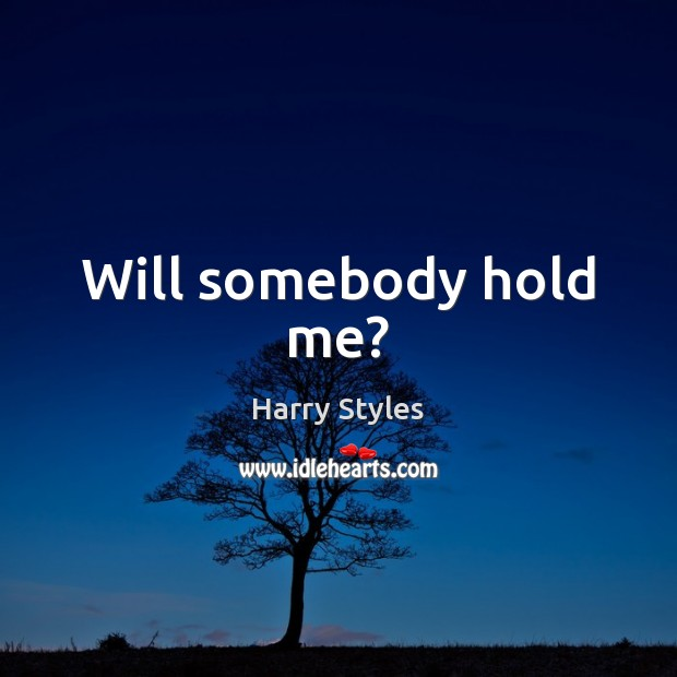 Will somebody hold me? Image