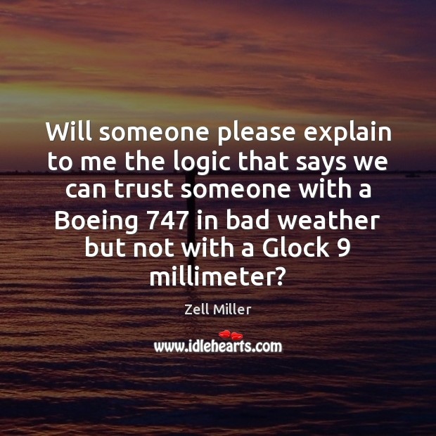 Will someone please explain to me the logic that says we can Logic Quotes Image