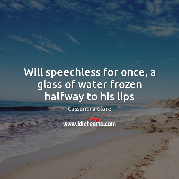 Will speechless for once, a glass of water frozen halfway to his lips Image
