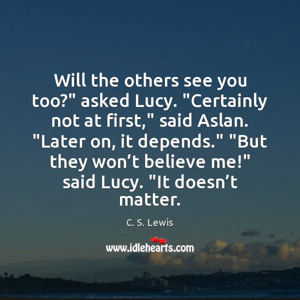 """Will the others see you too?"""" asked Lucy. """"Certainly not at first,"""" Image"""
