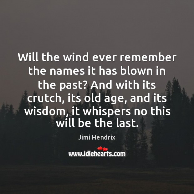 Will the wind ever remember the names it has blown in the Jimi Hendrix Picture Quote