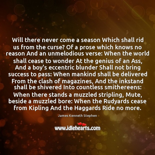 Will there never come a season Which shall rid us from the Image