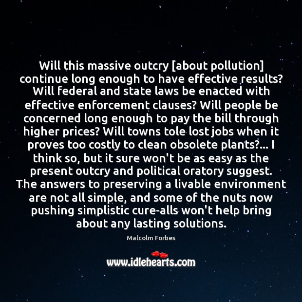 Will this massive outcry [about pollution] continue long enough to have effective Malcolm Forbes Picture Quote