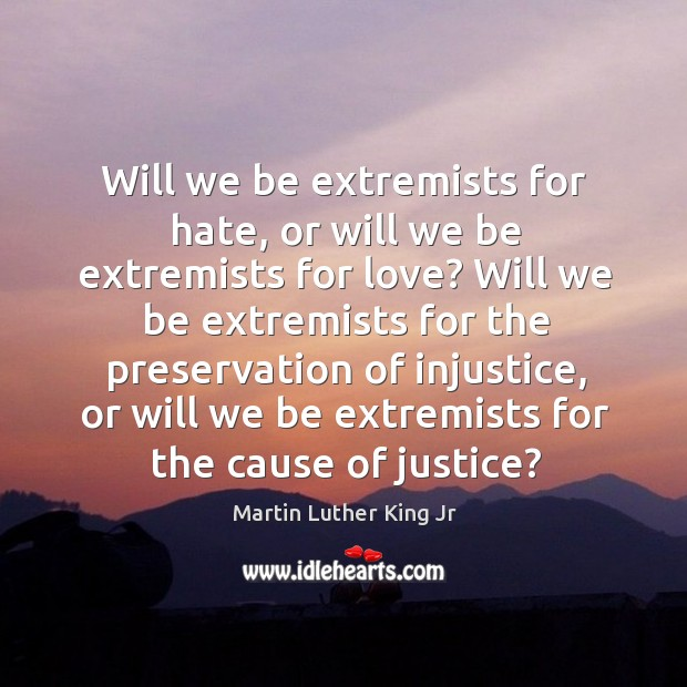 Image, Will we be extremists for hate, or will we be extremists for