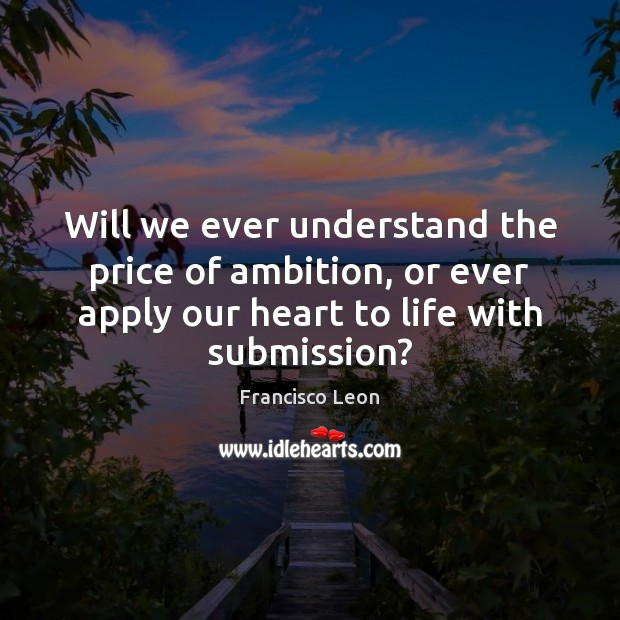 Will we ever understand the price of ambition, or ever apply our Submission Quotes Image