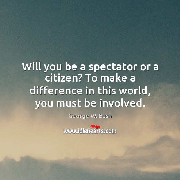 Image, Will you be a spectator or a citizen? To make a difference