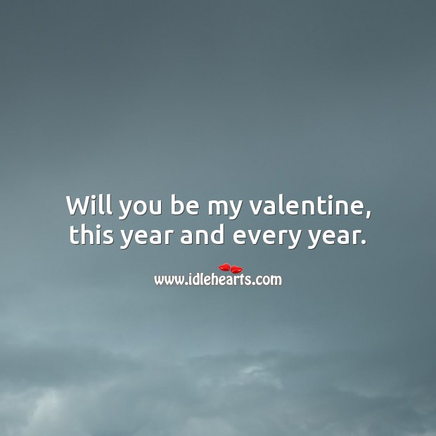 Will you be my valentine, this year and every year. Valentine's Day Messages Image