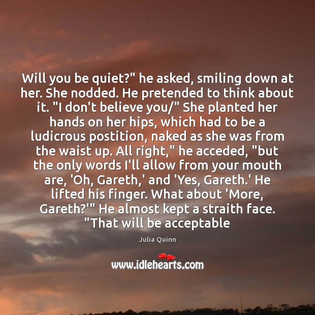 """Will you be quiet?"""" he asked, smiling down at her. She nodded. Image"""