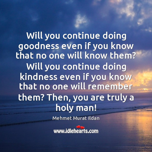 Image, Will you continue doing goodness even if you know that no one